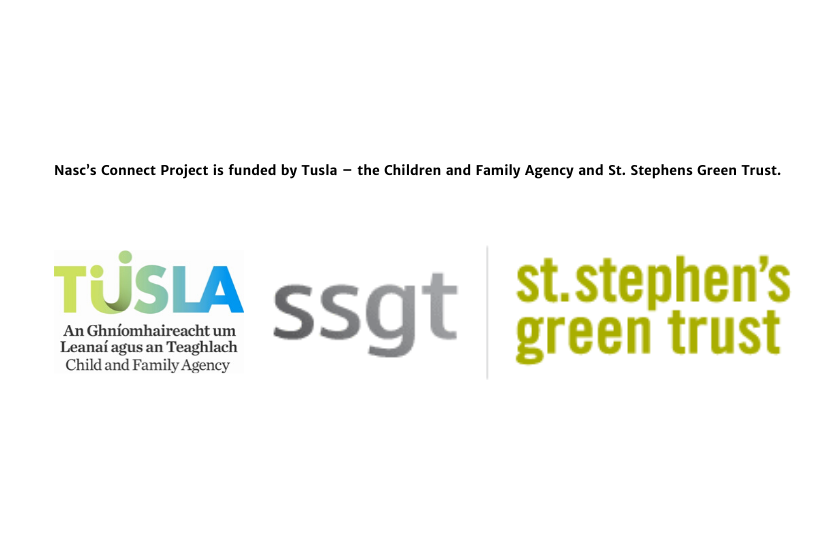Nasc's Connect Project is funded by Tusla – the Children and Family Agency and St. Stephens Green Trust.